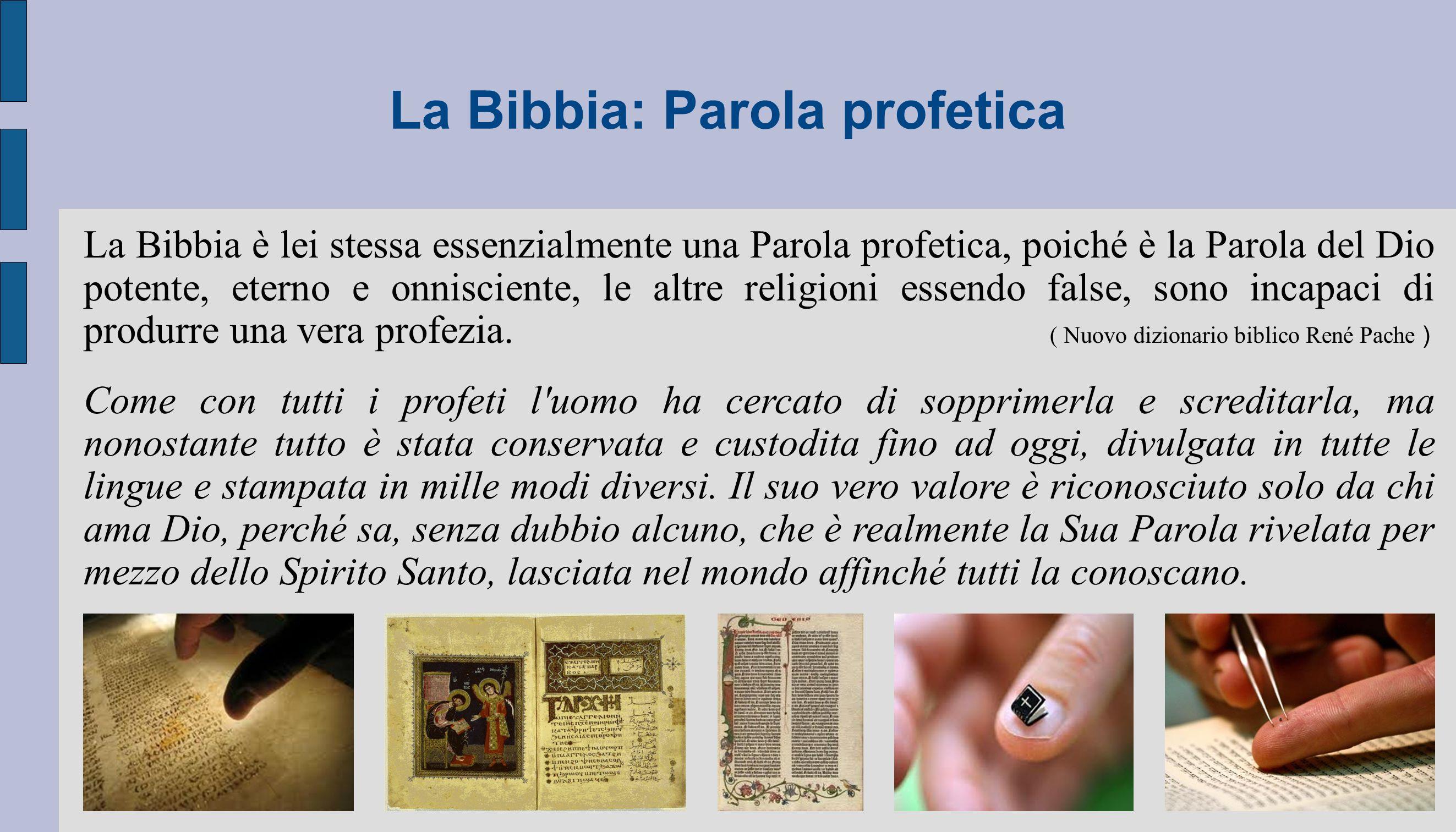 La Bibbia è lei stessa essenzialmente una Parola profetica, poiché è la Parola del Dio potente, eterno e onnisciente, le altre religioni essendo false