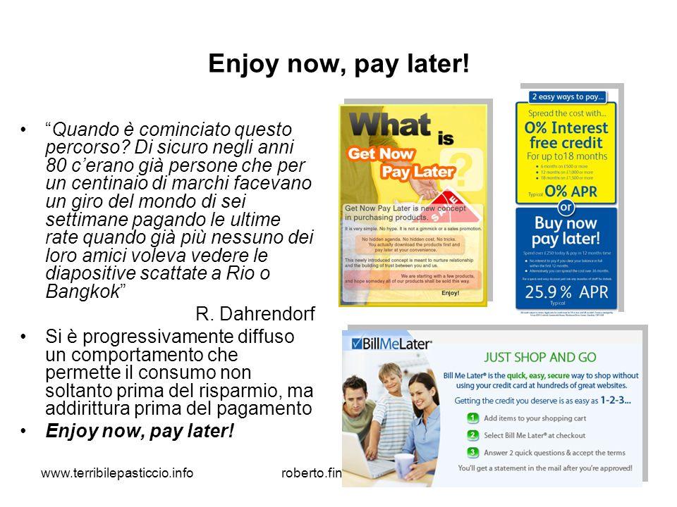 www.terribilepasticcio.inforoberto.fini@univr.it10 Enjoy now, pay later! Quando è cominciato questo percorso? Di sicuro negli anni 80 cerano già perso