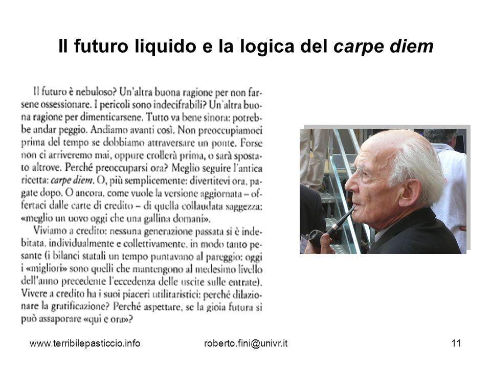 www.terribilepasticcio.inforoberto.fini@univr.it11 Il futuro liquido e la logica del carpe diem
