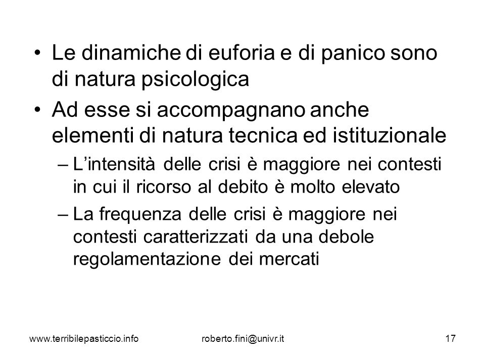www.terribilepasticcio.inforoberto.fini@univr.it17 Le dinamiche di euforia e di panico sono di natura psicologica Ad esse si accompagnano anche elemen