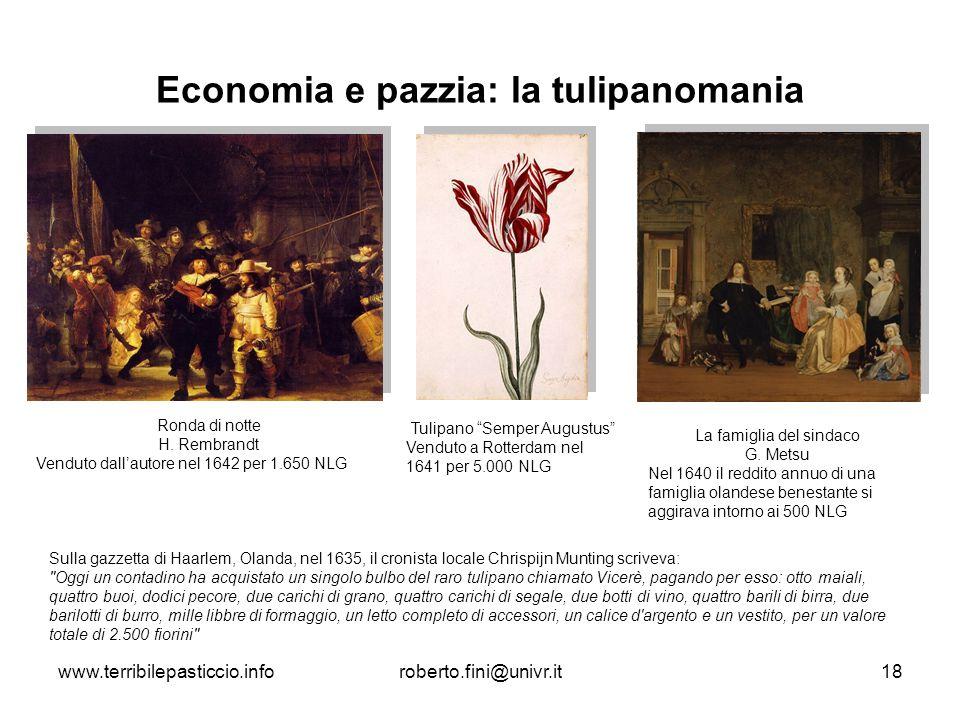 www.terribilepasticcio.inforoberto.fini@univr.it18 Economia e pazzia: la tulipanomania Ronda di notte H. Rembrandt Venduto dallautore nel 1642 per 1.6