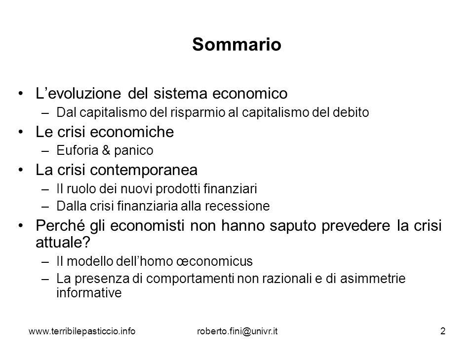 www.terribilepasticcio.inforoberto.fini@univr.it2 Sommario Levoluzione del sistema economico –Dal capitalismo del risparmio al capitalismo del debito
