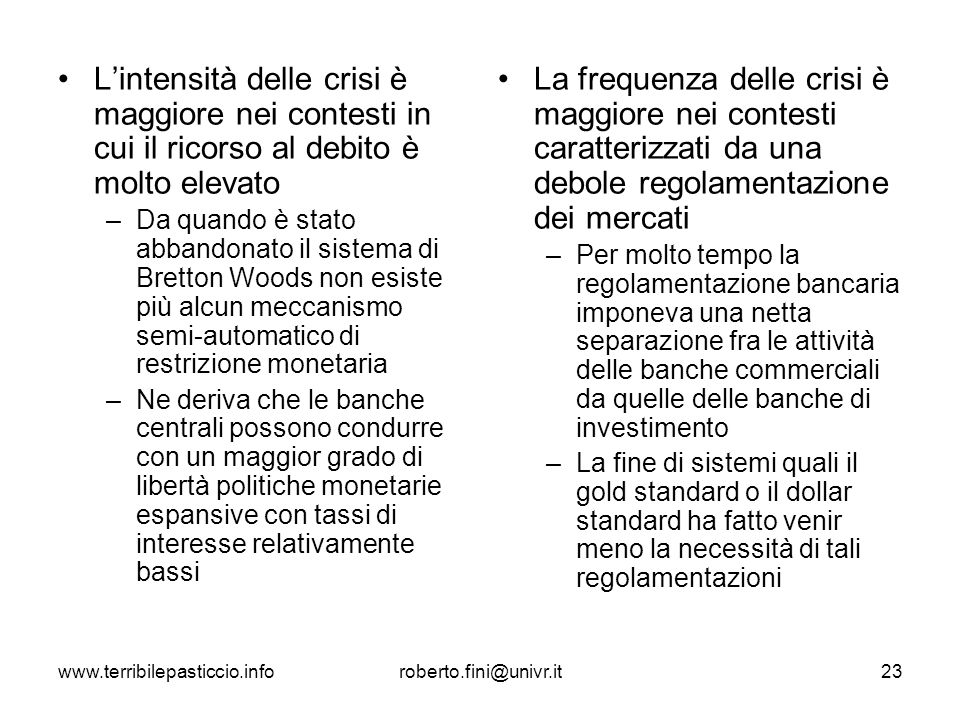www.terribilepasticcio.inforoberto.fini@univr.it23 Lintensità delle crisi è maggiore nei contesti in cui il ricorso al debito è molto elevato –Da quan
