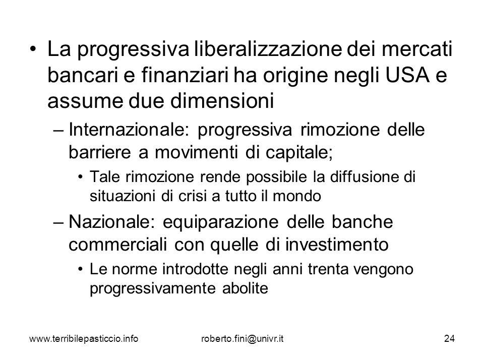 www.terribilepasticcio.inforoberto.fini@univr.it24 La progressiva liberalizzazione dei mercati bancari e finanziari ha origine negli USA e assume due