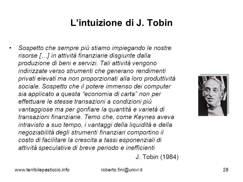 www.terribilepasticcio.inforoberto.fini@univr.it28 Lintuizione di J. Tobin Sospetto che sempre più stiamo impiegando le nostre risorse […] in attività