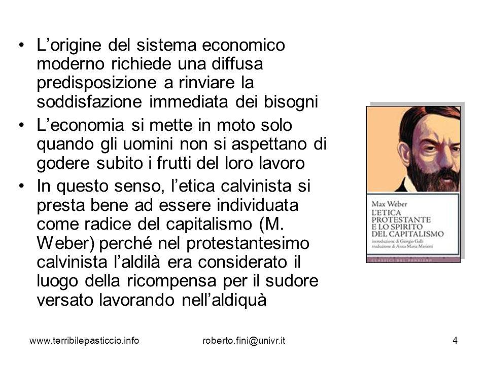 www.terribilepasticcio.inforoberto.fini@univr.it4 Lorigine del sistema economico moderno richiede una diffusa predisposizione a rinviare la soddisfazi