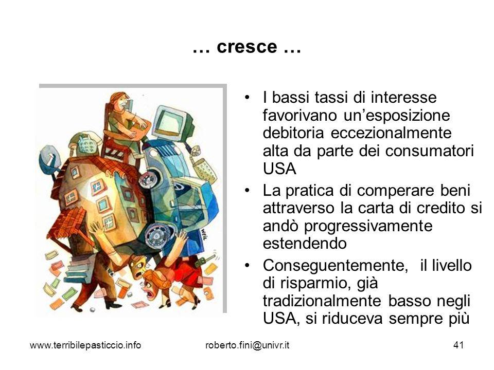 www.terribilepasticcio.inforoberto.fini@univr.it41 … cresce … I bassi tassi di interesse favorivano unesposizione debitoria eccezionalmente alta da pa