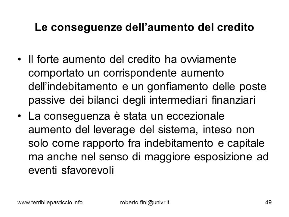 www.terribilepasticcio.inforoberto.fini@univr.it49 Le conseguenze dellaumento del credito Il forte aumento del credito ha ovviamente comportato un cor