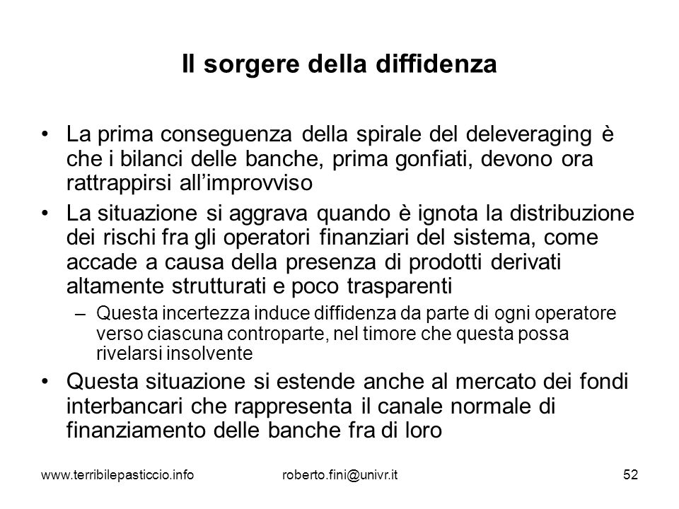 www.terribilepasticcio.inforoberto.fini@univr.it52 Il sorgere della diffidenza La prima conseguenza della spirale del deleveraging è che i bilanci del