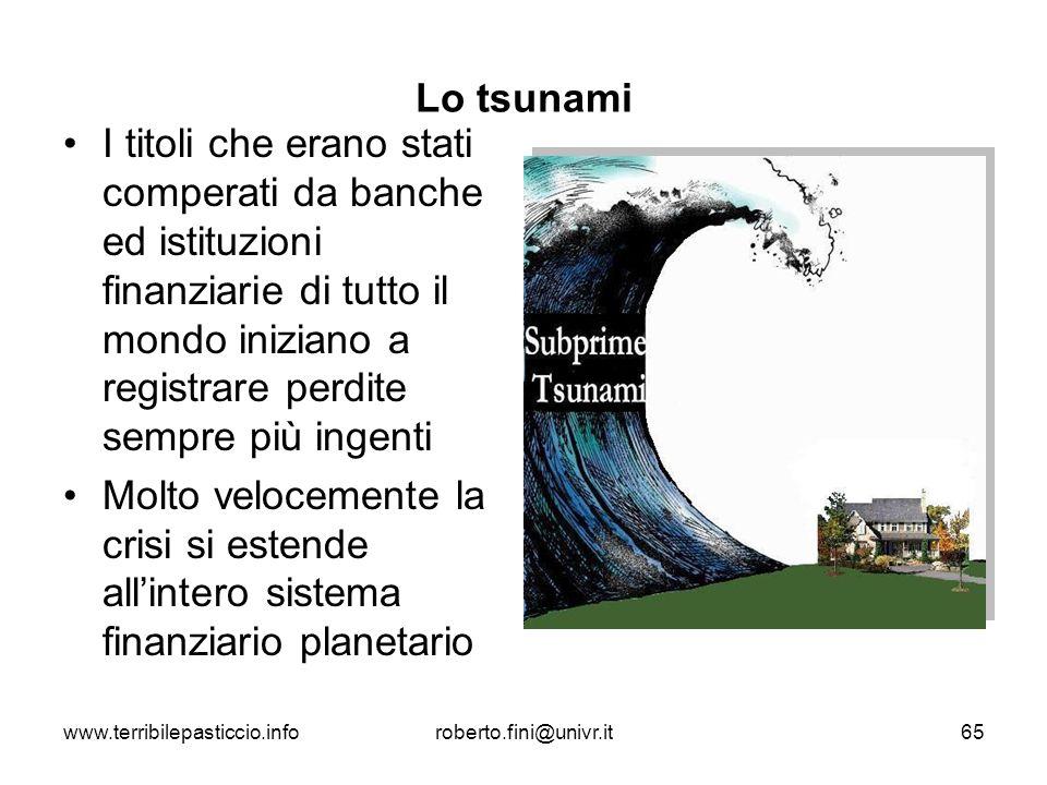 www.terribilepasticcio.inforoberto.fini@univr.it65 Lo tsunami I titoli che erano stati comperati da banche ed istituzioni finanziarie di tutto il mond