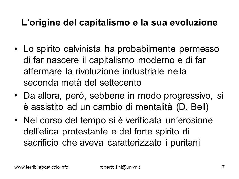 www.terribilepasticcio.inforoberto.fini@univr.it7 Lorigine del capitalismo e la sua evoluzione Lo spirito calvinista ha probabilmente permesso di far