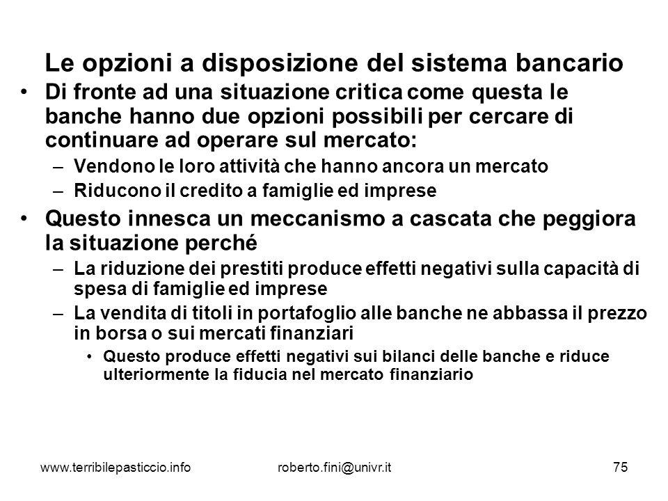 www.terribilepasticcio.inforoberto.fini@univr.it75 Le opzioni a disposizione del sistema bancario Di fronte ad una situazione critica come questa le b