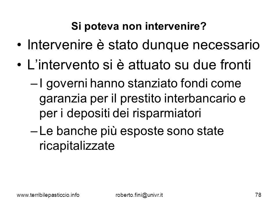 www.terribilepasticcio.inforoberto.fini@univr.it78 Si poteva non intervenire? Intervenire è stato dunque necessario Lintervento si è attuato su due fr
