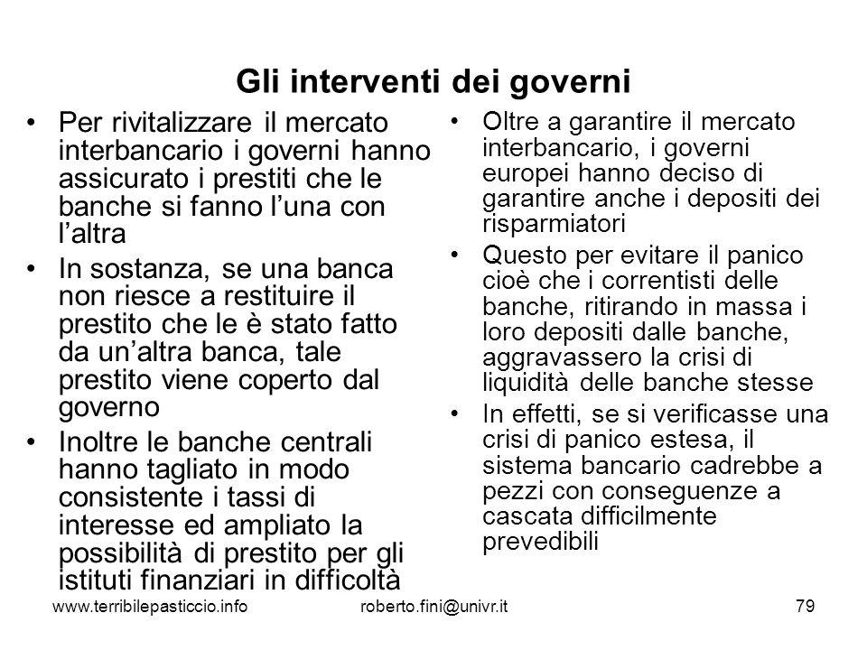 www.terribilepasticcio.inforoberto.fini@univr.it79 Gli interventi dei governi Per rivitalizzare il mercato interbancario i governi hanno assicurato i