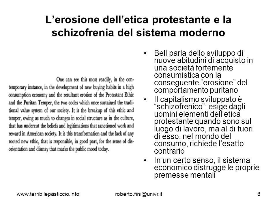 www.terribilepasticcio.inforoberto.fini@univr.it8 Lerosione delletica protestante e la schizofrenia del sistema moderno Bell parla dello sviluppo di n