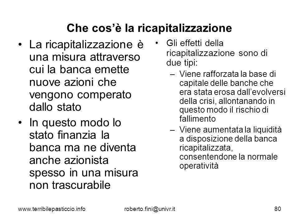 www.terribilepasticcio.inforoberto.fini@univr.it80 Che cosè la ricapitalizzazione La ricapitalizzazione è una misura attraverso cui la banca emette nu