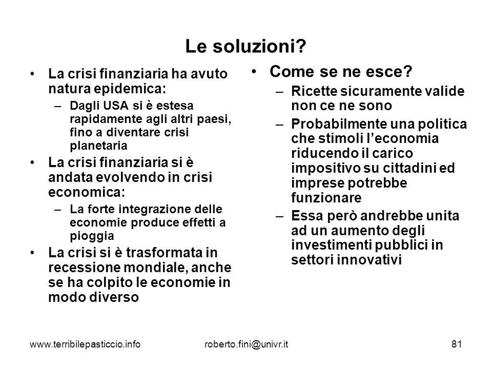 www.terribilepasticcio.inforoberto.fini@univr.it81 Le soluzioni? La crisi finanziaria ha avuto natura epidemica: –Dagli USA si è estesa rapidamente ag