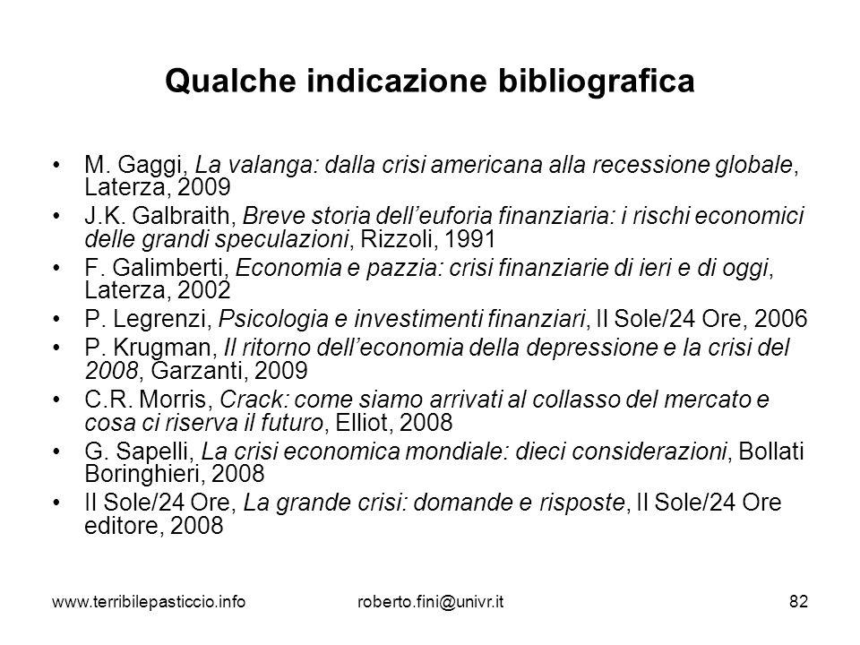 www.terribilepasticcio.inforoberto.fini@univr.it82 Qualche indicazione bibliografica M. Gaggi, La valanga: dalla crisi americana alla recessione globa