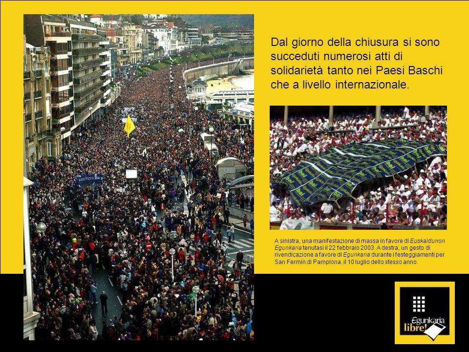 Dal giorno della chiusura si sono succeduti numerosi atti di solidarietà tanto nei Paesi Baschi che a livello internazionale. A sinistra, una manifest