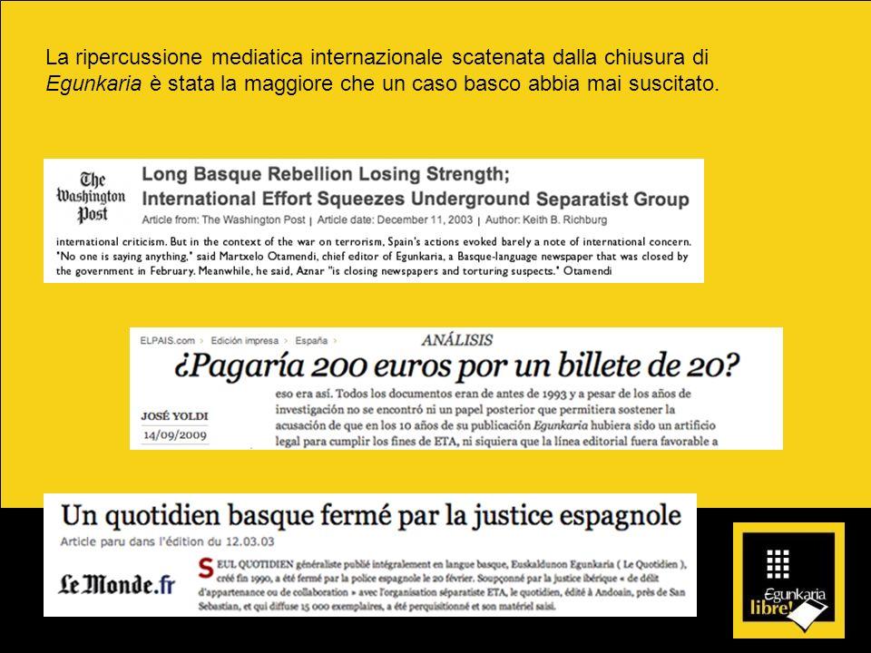 La ripercussione mediatica internazionale scatenata dalla chiusura di Egunkaria è stata la maggiore che un caso basco abbia mai suscitato.
