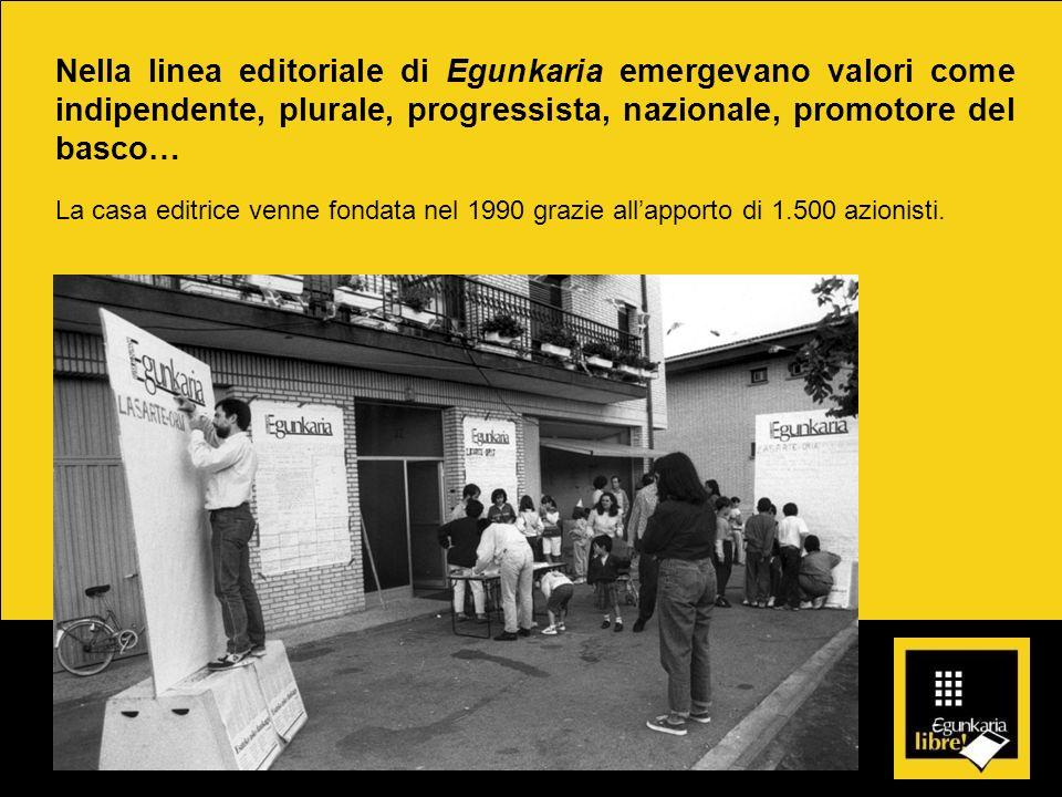 Nella linea editoriale di Egunkaria emergevano valori come indipendente, plurale, progressista, nazionale, promotore del basco… La casa editrice venne