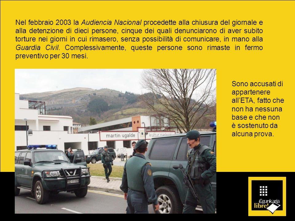 Nel febbraio 2003 la Audiencia Nacional procedette alla chiusura del giornale e alla detenzione di dieci persone, cinque dei quali denunciarono di ave