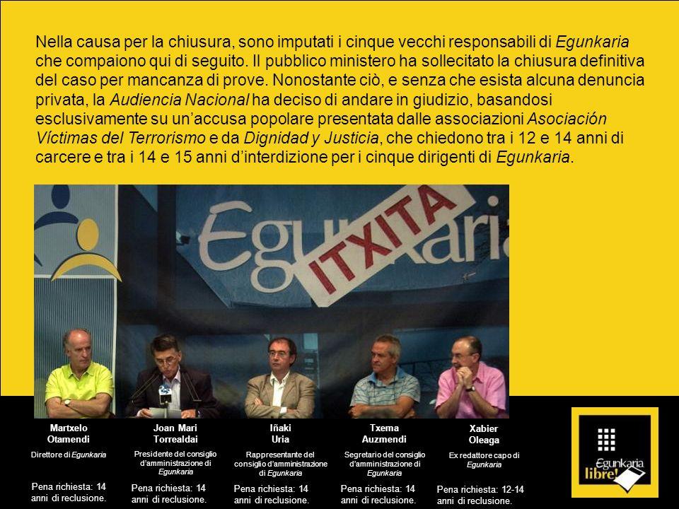 Nella causa per la chiusura, sono imputati i cinque vecchi responsabili di Egunkaria che compaiono qui di seguito. Il pubblico ministero ha sollecitat