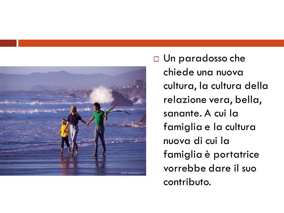 Un paradosso che chiede una nuova cultura, la cultura della relazione vera, bella, sanante. A cui la famiglia e la cultura nuova di cui la famiglia è