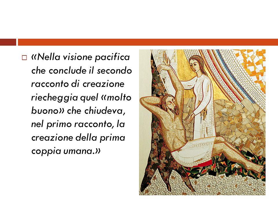 «Nella visione pacifica che conclude il secondo racconto di creazione riecheggia quel «molto buono» che chiudeva, nel primo racconto, la creazione del