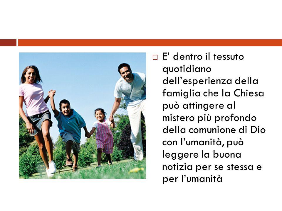 E dentro il tessuto quotidiano dellesperienza della famiglia che la Chiesa può attingere al mistero più profondo della comunione di Dio con lumanità,