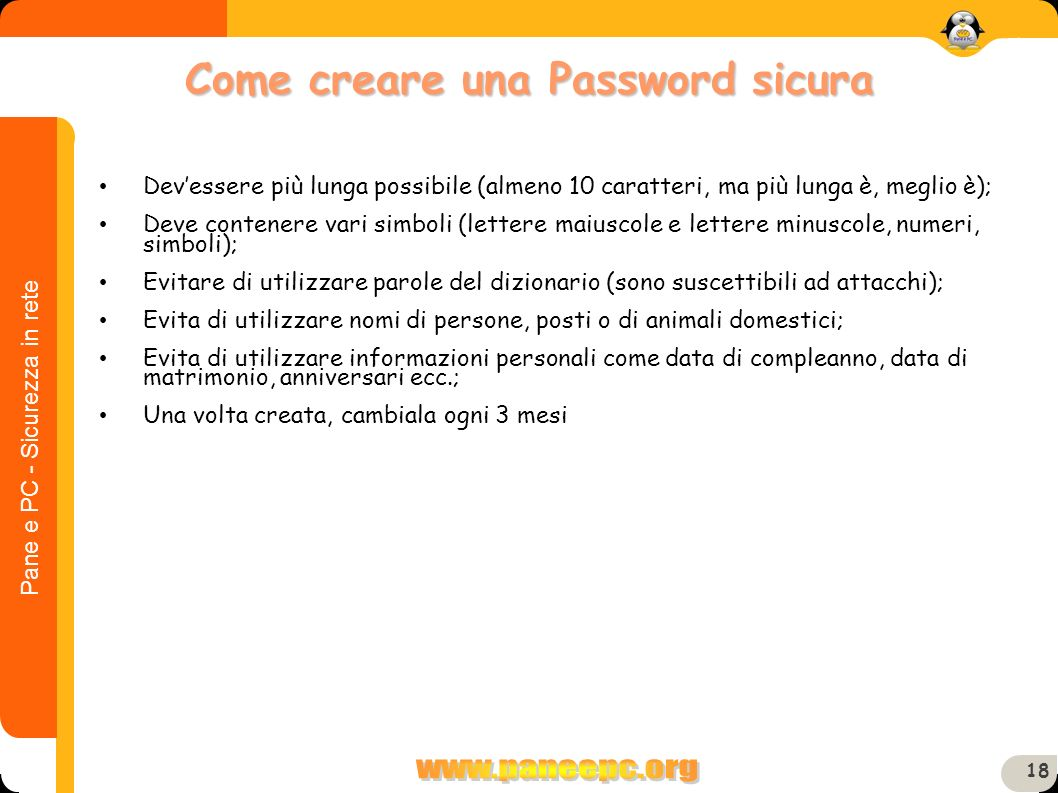 Pane e PC - Sicurezza in rete 18 Devessere più lunga possibile (almeno 10 caratteri, ma più lunga è, meglio è); Deve contenere vari simboli (lettere m