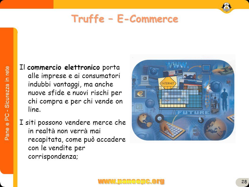 Pane e PC - Sicurezza in rete 28 Il commercio elettronico porta alle imprese e ai consumatori indubbi vantaggi, ma anche nuove sfide e nuovi rischi pe