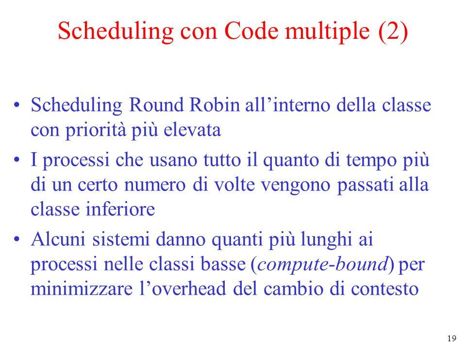 19 Scheduling con Code multiple (2) Scheduling Round Robin allinterno della classe con priorità più elevata I processi che usano tutto il quanto di te