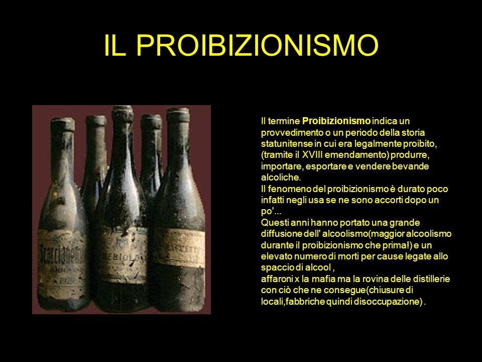 IL PROIBIZIONISMO Il termine Proibizionismo indica un provvedimento o un periodo della storia statunitense in cui era legalmente proibito, (tramite il