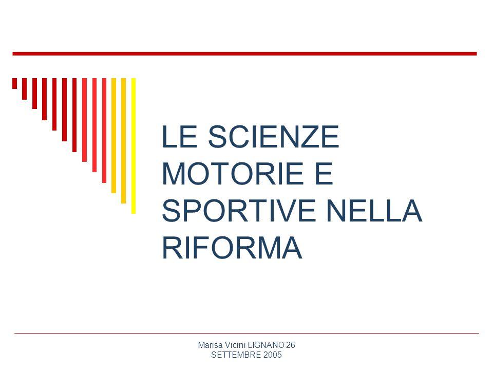 Marisa Vicini LIGNANO 26 SETTEMBRE 2005 LE SCIENZE MOTORIE E SPORTIVE NELLA RIFORMA
