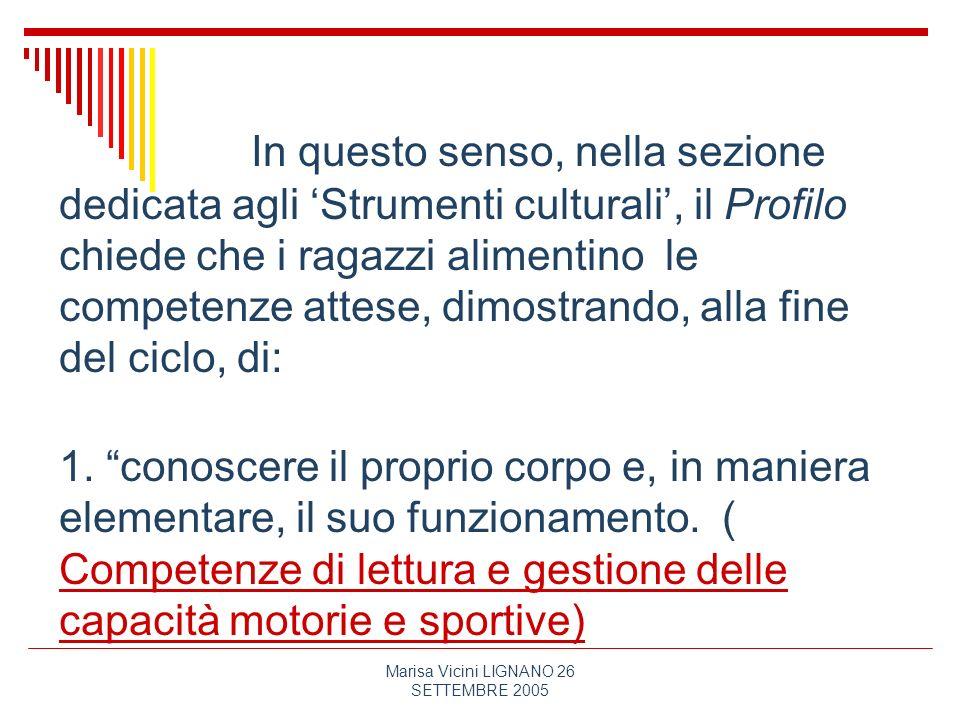 Marisa Vicini LIGNANO 26 SETTEMBRE 2005 In questo senso, nella sezione dedicata agli Strumenti culturali, il Profilo chiede che i ragazzi alimentino l