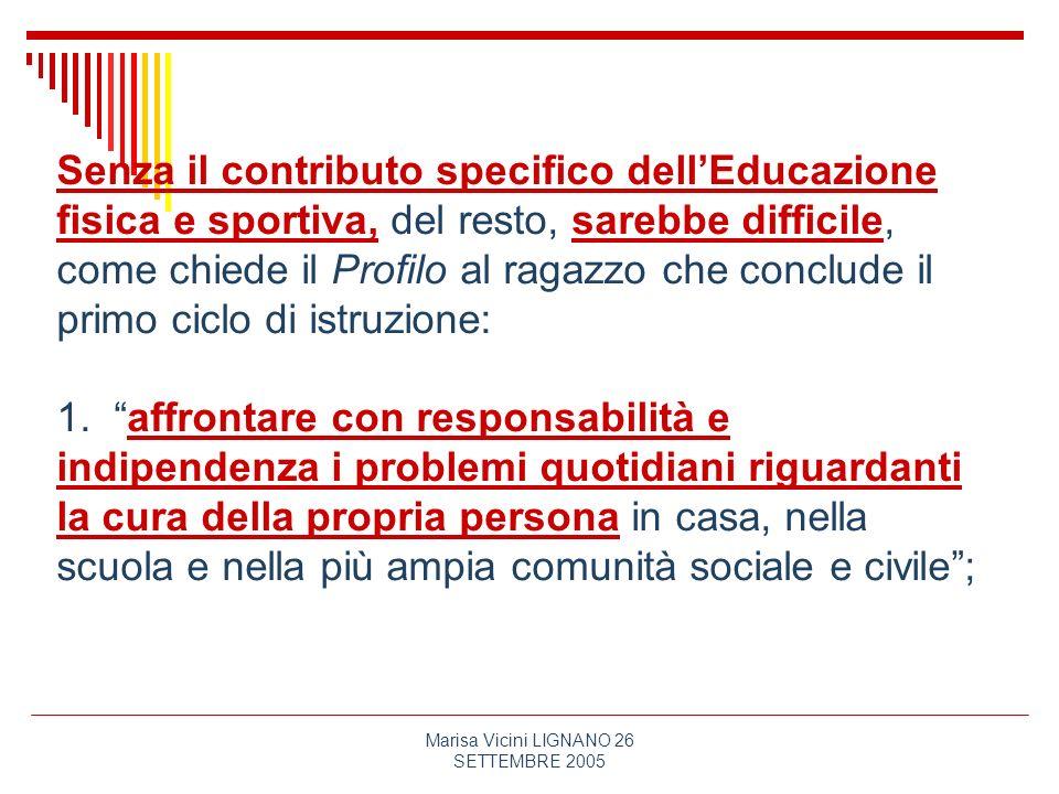 Marisa Vicini LIGNANO 26 SETTEMBRE 2005 Senza il contributo specifico dellEducazione fisica e sportiva, del resto, sarebbe difficile, come chiede il P