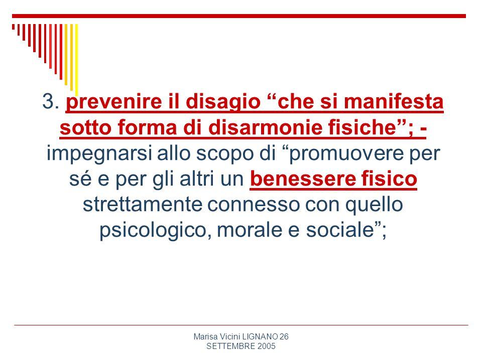 Marisa Vicini LIGNANO 26 SETTEMBRE 2005 3. prevenire il disagio che si manifesta sotto forma di disarmonie fisiche; - impegnarsi allo scopo di promuov