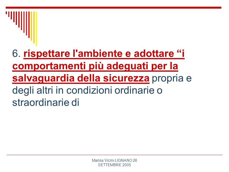 Marisa Vicini LIGNANO 26 SETTEMBRE 2005 6. rispettare l'ambiente e adottare i comportamenti più adeguati per la salvaguardia della sicurezza propria e