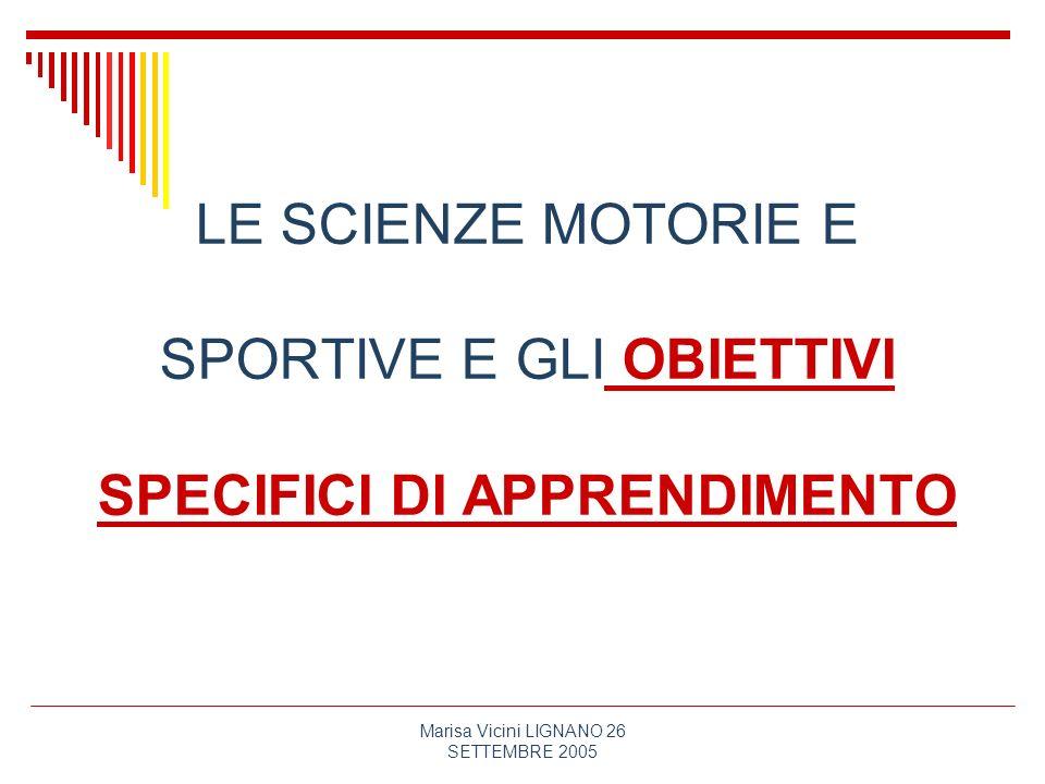 Marisa Vicini LIGNANO 26 SETTEMBRE 2005 LE SCIENZE MOTORIE E SPORTIVE E GLI OBIETTIVI SPECIFICI DI APPRENDIMENTO