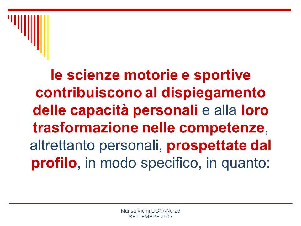 Marisa Vicini LIGNANO 26 SETTEMBRE 2005 le scienze motorie e sportive contribuiscono al dispiegamento delle capacità personali e alla loro trasformazi