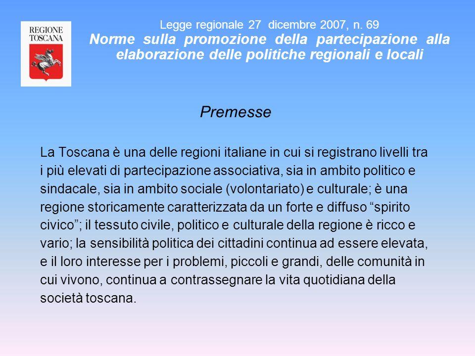 Legge regionale 27 dicembre 2007, n. 69 Norme sulla promozione della partecipazione alla elaborazione delle politiche regionali e locali Premesse La T