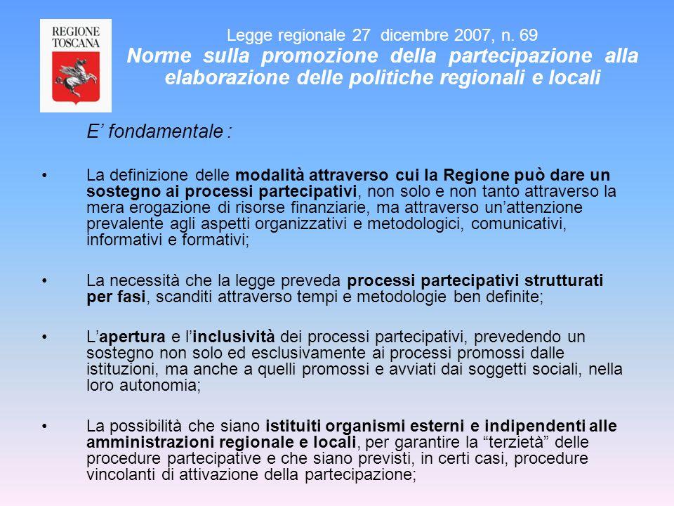 E fondamentale : La definizione delle modalità attraverso cui la Regione può dare un sostegno ai processi partecipativi, non solo e non tanto attraver