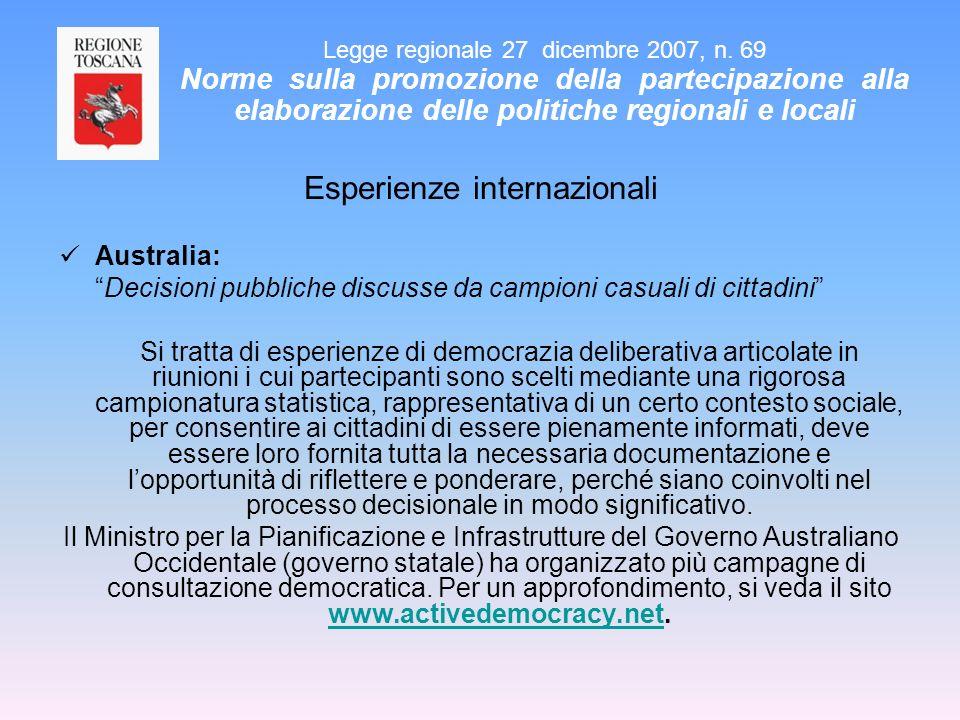 Esperienze internazionali Australia: Decisioni pubbliche discusse da campioni casuali di cittadini Si tratta di esperienze di democrazia deliberativa