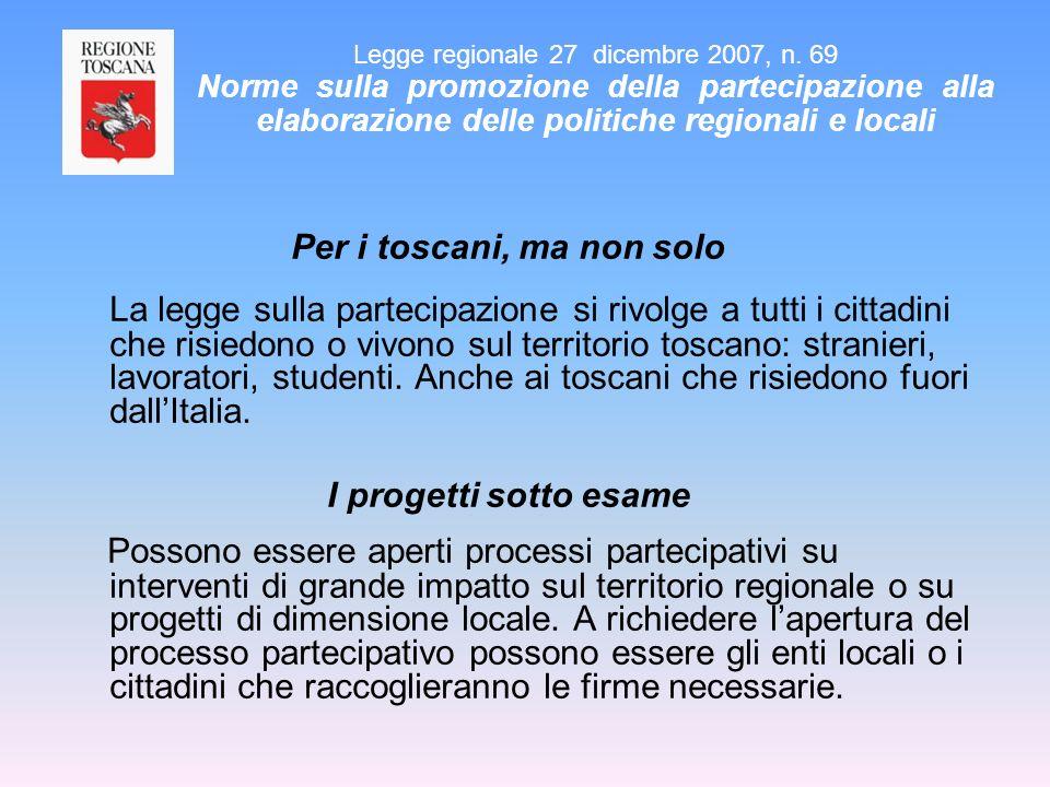 Per i toscani, ma non solo La legge sulla partecipazione si rivolge a tutti i cittadini che risiedono o vivono sul territorio toscano: stranieri, lavo