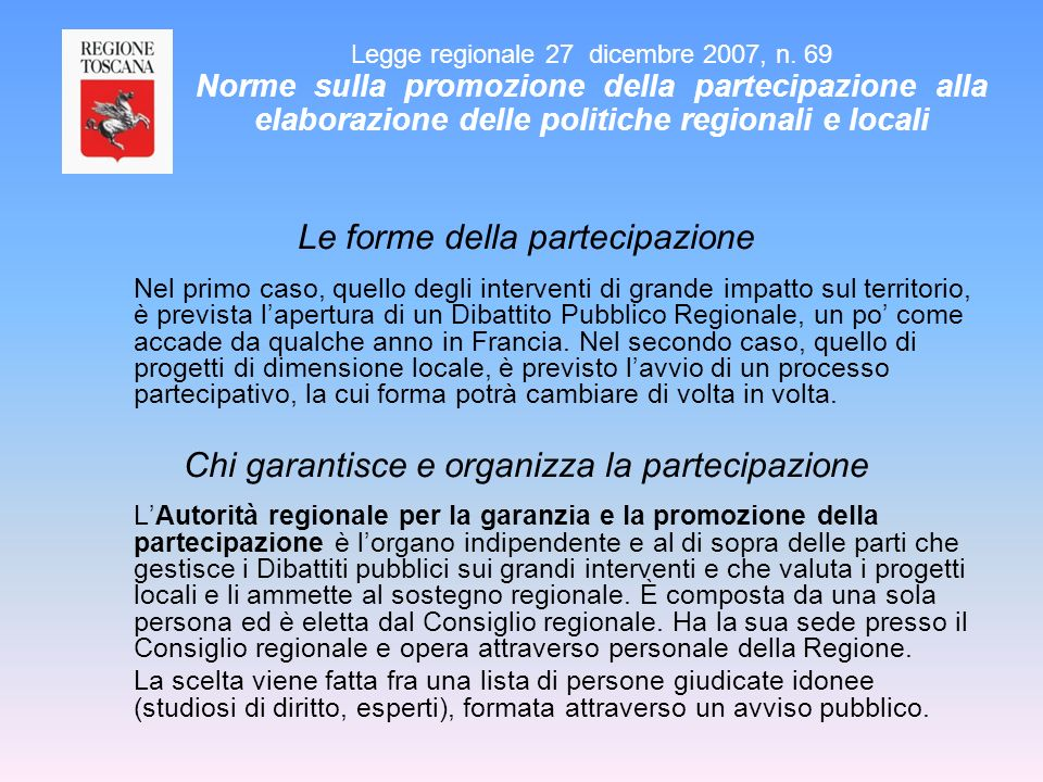 Le forme della partecipazione Nel primo caso, quello degli interventi di grande impatto sul territorio, è prevista lapertura di un Dibattito Pubblico