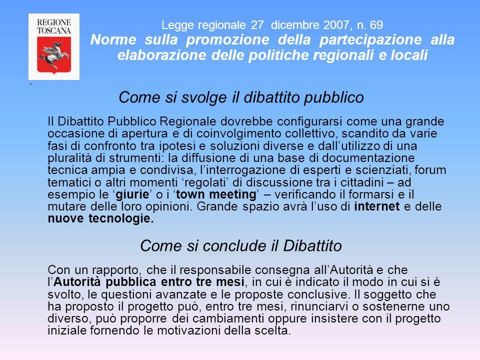 . Come si svolge il dibattito pubblico Il Dibattito Pubblico Regionale dovrebbe configurarsi come una grande occasione di apertura e di coinvolgimento