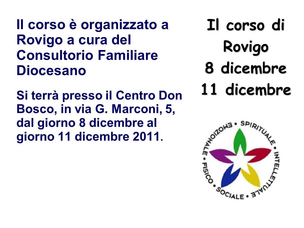 Il corso di Rovigo 8 dicembre 11 dicembre Il corso è organizzato a Rovigo a cura del Consultorio Familiare Diocesano Si terrà presso il Centro Don Bos