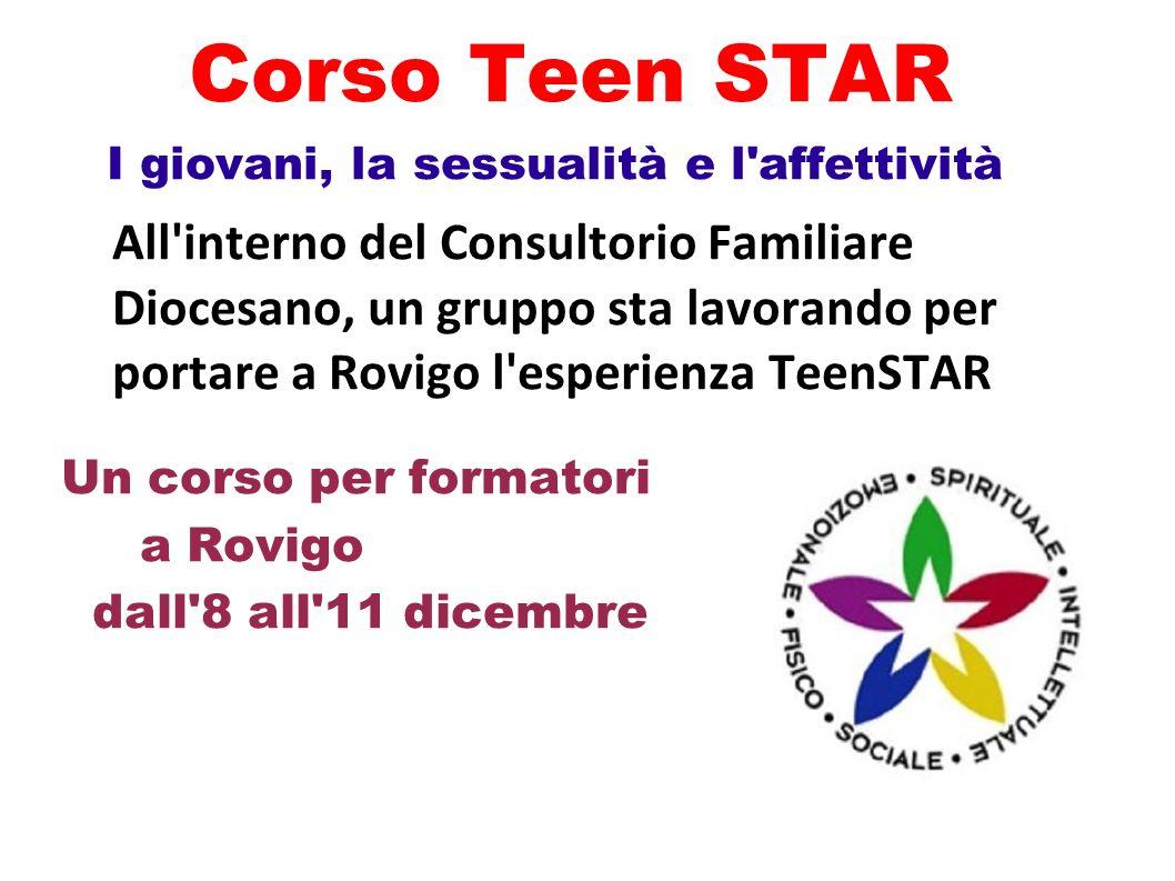Corso Teen STAR I giovani, la sessualità e l'affettività All'interno del Consultorio Familiare Diocesano, un gruppo sta lavorando per portare a Rovigo