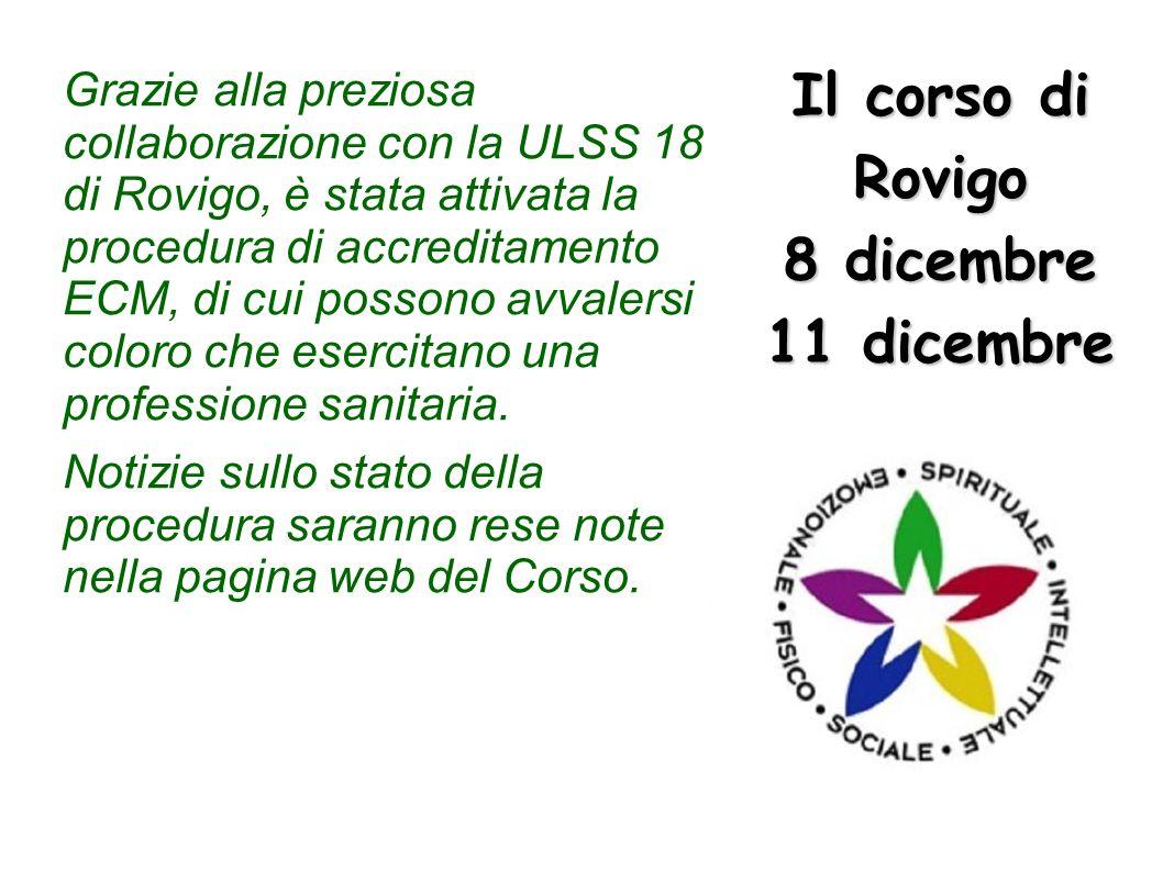 Il corso di Rovigo 8 dicembre 11 dicembre Grazie alla preziosa collaborazione con la ULSS 18 di Rovigo, è stata attivata la procedura di accreditament